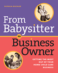 From Babysitter to Business Owner: Getting the Most Out of Your Home Child Care Business