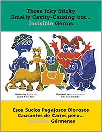 Those Icky Sticky Smelly Cavity-Causing but . . . Invisible Germs/Esos sucios pegajosos olorosos causantes de caries pero . . . invisibles germenes