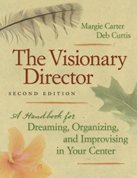 The Visionary Director, 2nd Edition: A Handbook for Dreaming, Organizing, and Improvising in Your Center