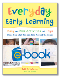 Everyday Early Learning (e-book): Easy and Fun Activities and Toys Made From Stuff You Can Find Around the House