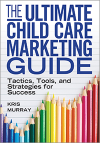 The Ultimate Child Care Marketing Guide: Tactics, Tools, and Strategies for Success