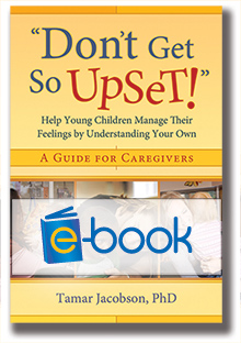 Don't Get So Upset (e-book): Help Young Children Manage Their Feelings by Understanding Your