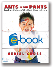 Ants in Their Pants (e-book): Teaching Children Who Must Move to Learn
