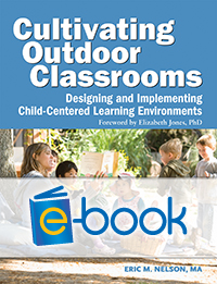 Cultivating Outdoor Classrooms (e-book): Designing and Implementing Child-Centered Learning Environments