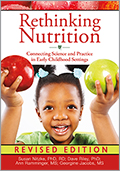 Rethinking Nutrition, Revised: Connecting Science and Practice in Early Childhood Settings