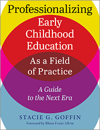 Professionalizing Early Childhood Education As a Field of Practice: A Guide to the Next Era