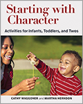 Starting with Character: Activities for Infants, Toddlers, and Twos