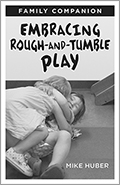 Embracing Rough-and-Tumble Play: A Family Companion [25 pack]