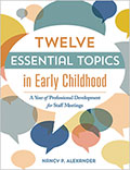 Twelve Essential Topics in Early Childhood: A Year of Professional Develepment for Staff Meetings
