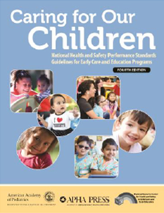 Caring for Our Children: National Health and Safety Performance Stds; Guidelines for Early Care and Education Programs, Fourth Edition