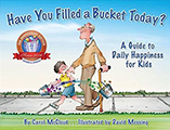 Have You Filled a Bucket Today? A Guide to Daily Hapiness for Kids