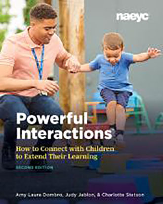 Powerful Interactions: How to Connect with Children to Extend Their Learning 2nd Edition
