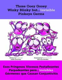 Those Ooey Gooey Winky Blinky but . . . Invisible Pinkeye Germs/Esos pringosos viscosos pestañeantes parpadeantes pero . . . invisibles gérmenes que causan conjuntivitis