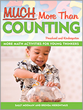 Much More Than Counting: More Math Activities for Preschool and Kindergarten
