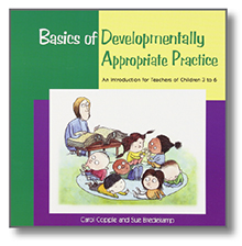 Basics of Developmentally Appropriate Practice: An Introduction for Teachers of Children 3 to 6