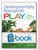 Developmentally Appropriate Play (e-book): Guiding Young Children to a Higher Level