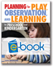 Planning for Play, Observation, and Learning in Preschool and Kindergarten (e-book)