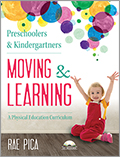 Preschoolers and Kindergartners Moving and Learning:A Physical Education Curriculum