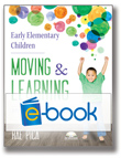 Early Elementary Children Moving and Learning (e-book ): A Physical Education Curriculum