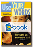 Use Your Words (e-book): How Teacher Talk Helps Children Learn