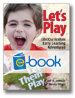 Let's Play (e-book): (Un)Curriculum Early Learning Adventures