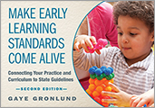Make Early Learning Standards Come Alive, Second Edition: Connecting Your Practice and Curriculum to State Guidelines