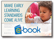 Make Early Learning Standards Come Alive, Second Edition (e-book): Connecting Your Practice and Curriculum to State Guidelines
