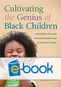 Cultivating the Genius of Black Children (e-book): Strategies to Close the Achievement Gap in the Early Years