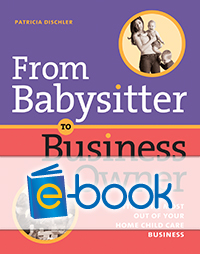 From Babysitter to Business Owner (e-book): Getting the Most Out of Your Home Child Care Business