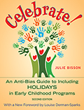 Celebrate! 2nd Edition: An Anti-Bias Guide to Including Holidays in Early Childhood Programs