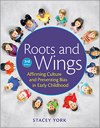 Roots and Wings, Third Edition: Affirming Culture and Preventing Bias in Early Childhood
