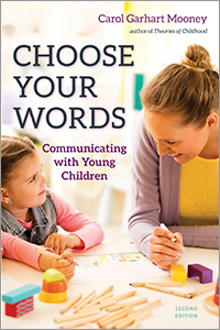 Choose Your Words: Communicating with Young Children, Second Edition