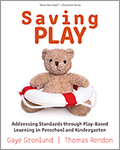 Saving Play: Addressing Standards through Play-Based Learning in Preschool and Kindergarten
