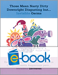 Those Mean Nasty Dirty Downright Disgusting...But Invisible Germs - bilingual [e-book]