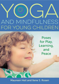 Yoga and Mindfulness for Young Children: Poses for Play, Learning, and Peace