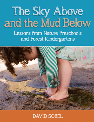 Sky Above and the Mud Below: Lessons from Nature Preschools and Forest Kindergartens