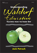 Understanding Waldorf Education: Teaching from the Inside Out