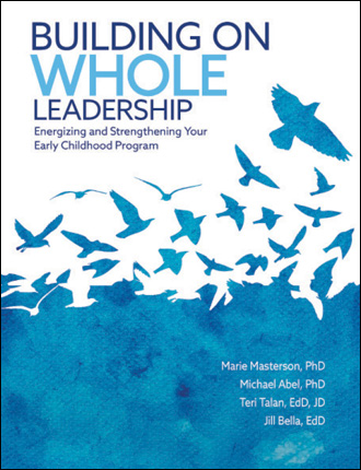Building on Whole Leadership: Energizing and Strengthening Your Early Childhood Program