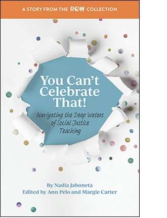 You Can't Celebrate That!: Navigating the Deep Waters of Social Justice Teaching