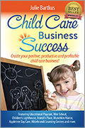 Child Care Business Success: Create Your Positive, Productive, and Profitable Child Care Business