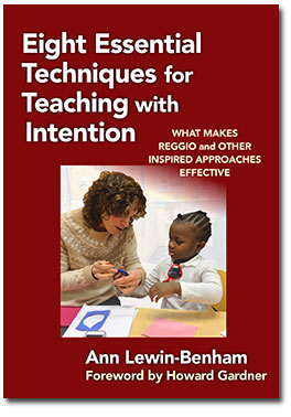 Eight Essential Techniques for Teaching with Intention: What Makes Reggio and Other Inspired Approaches Effective