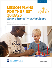 Lesson Plans for the First 30 Days 3rd Edition: Getting Started with HighScope