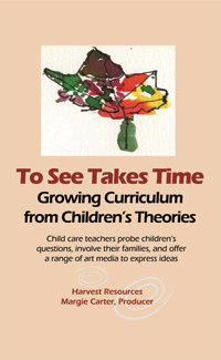 To see takes time: growing curriculum from children's theories by Margie Carter