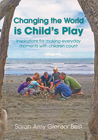 Changing the World is Child's Play: Inspirations for Making Everyday Moments with Children Count