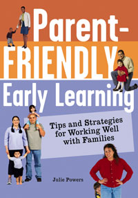 Parent-Friendly Early Learning: Tips and Strategies for Working Well with Parents