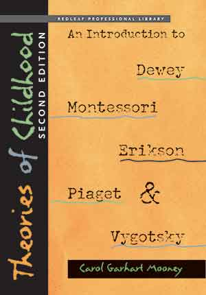 Theories of Childhood, Second Edition: An Introduction to Dewey, Montessori, Erikson, Piaget & Vygotsky