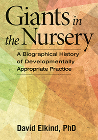 Giants in the Nursery: A Biographical History of Developmentally Appropriate Practice