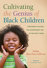 Cultivating the Genius of Black Children: Strategies to Close the Achievement Gap in the Early Years