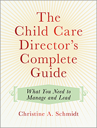 Child Care Director's Complete Guide: What You Need to Manage and Lead