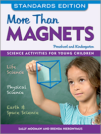 More Than Magnets, Standards Edition: Science Activities for Preschool and Kindergarten